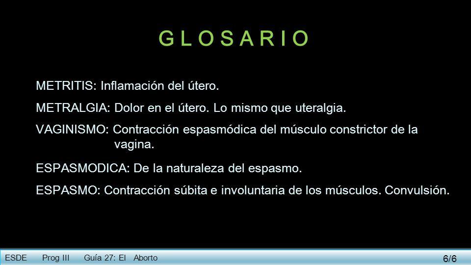 G L O S A R I O METRITIS: Inflamación del útero.