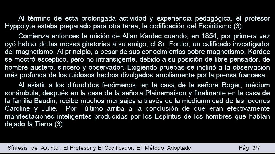 Al término de esta prolongada actividad y experiencia pedagógica, el profesor Hyppolyte estaba preparado para otra tarea, la codificación del Espiritismo.(3)