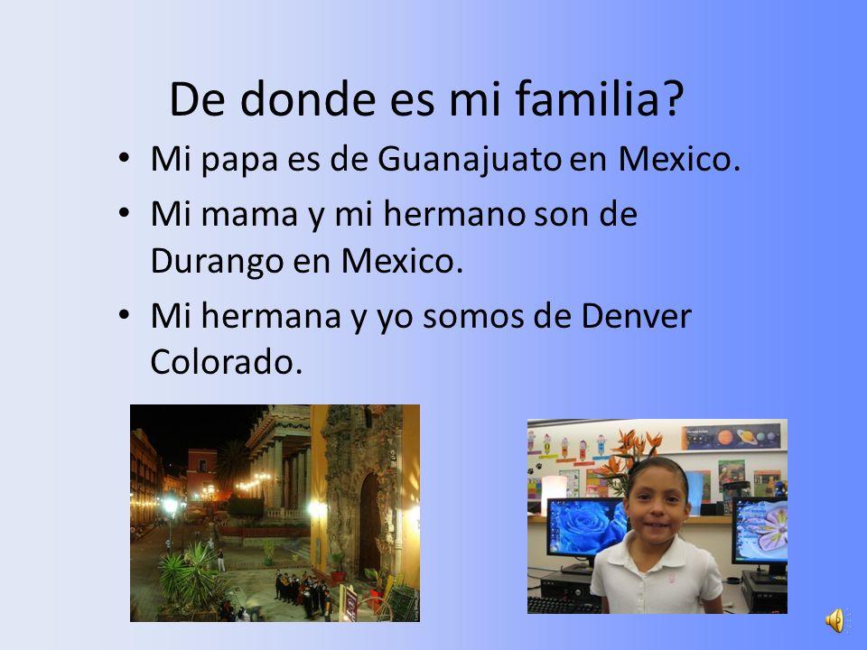 De donde es mi familia Mi papa es de Guanajuato en Mexico.