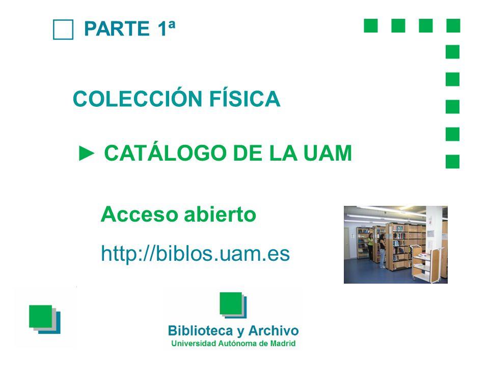 COLECCIÓN FÍSICA ► CATÁLOGO DE LA UAM Acceso abierto