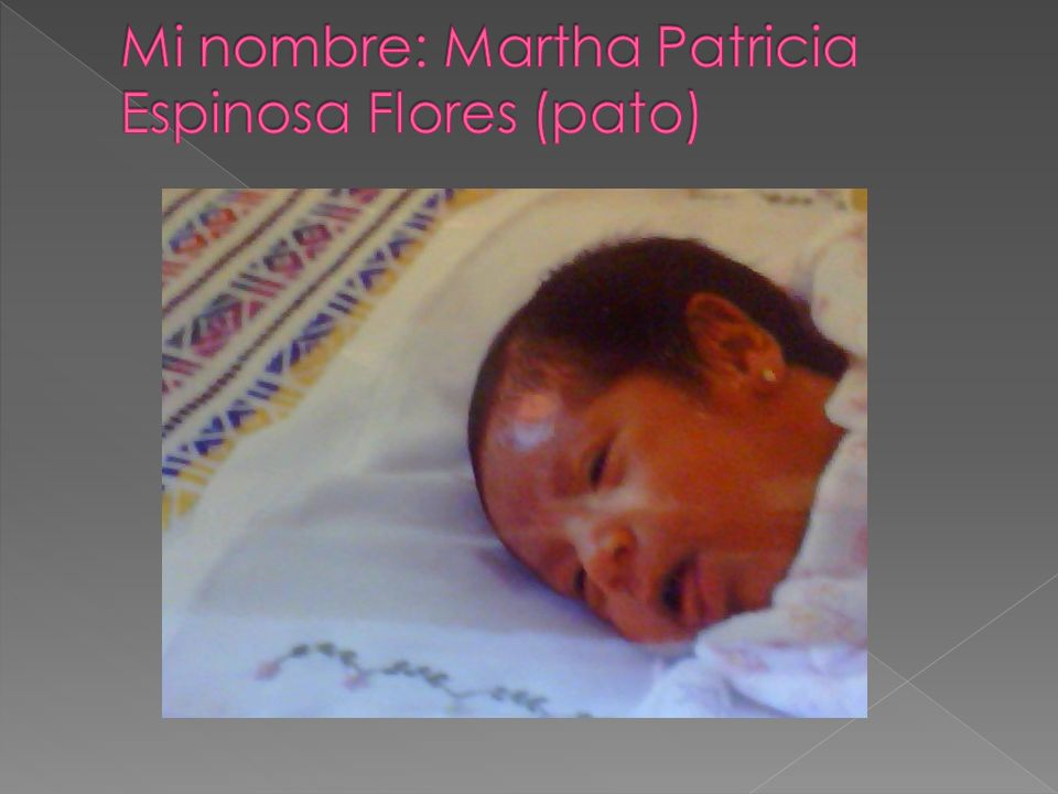 Mi nombre: Martha Patricia Espinosa Flores (pato)