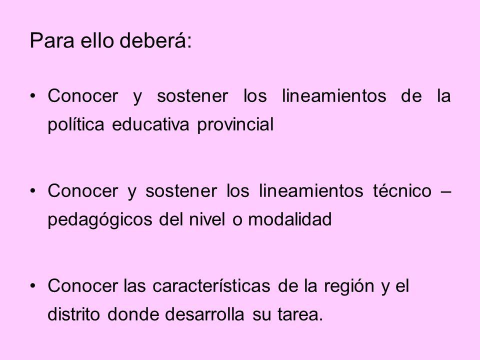 Para ello deberá: Conocer y sostener los lineamientos de la política educativa provincial.