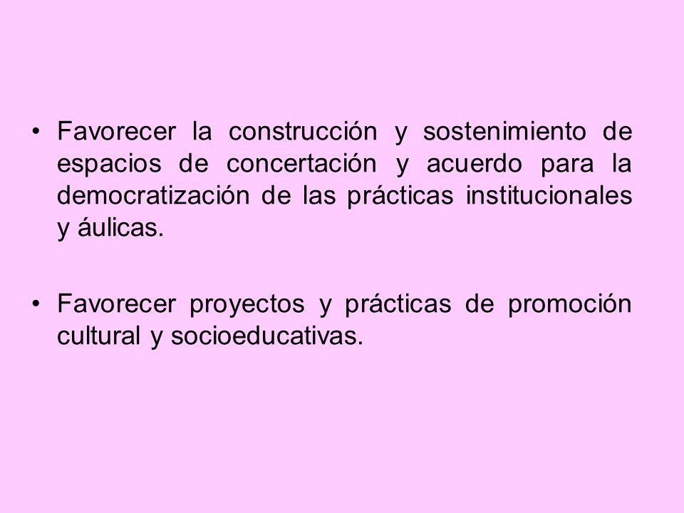 Favorecer la construcción y sostenimiento de espacios de concertación y acuerdo para la democratización de las prácticas institucionales y áulicas.