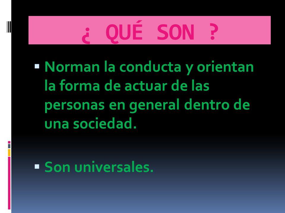 ¿ QUÉ SON Norman la conducta y orientan la forma de actuar de las personas en general dentro de una sociedad.