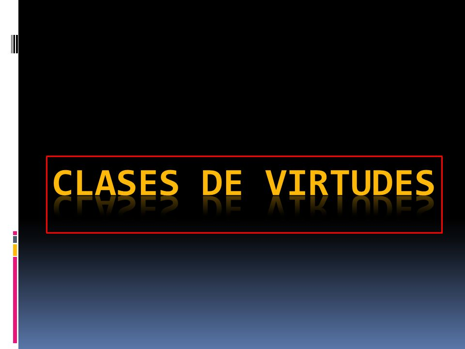 CLASES DE VIRTUDES