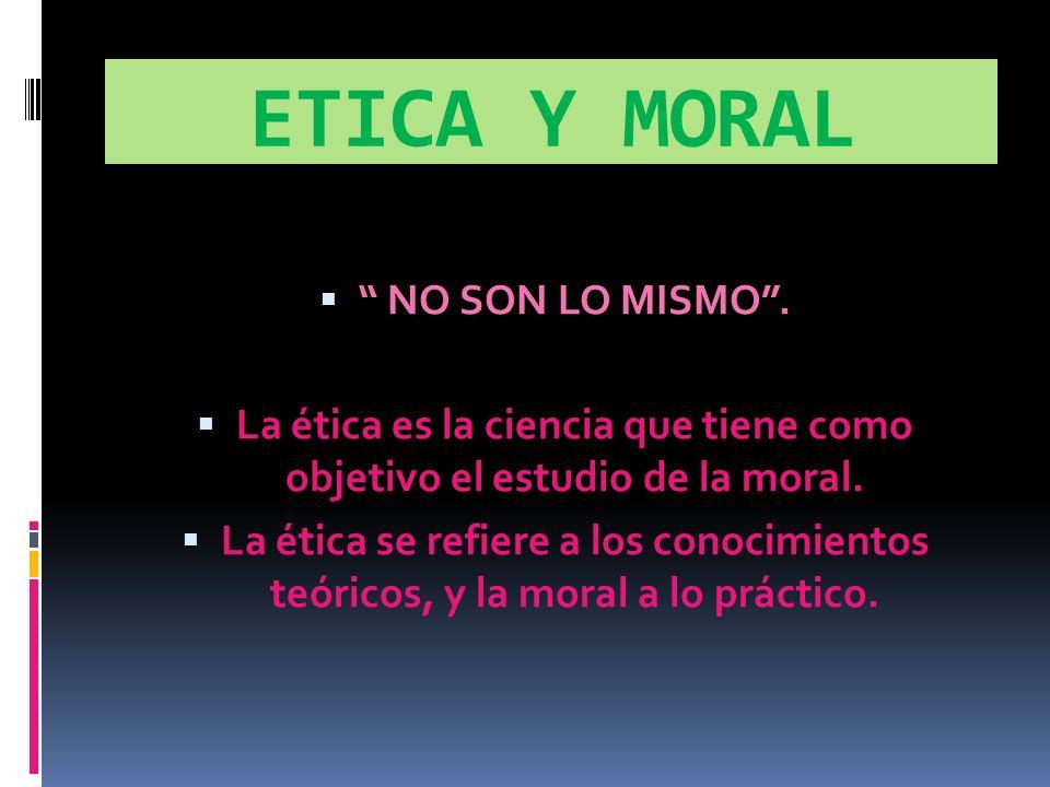 La ética es la ciencia que tiene como objetivo el estudio de la moral.