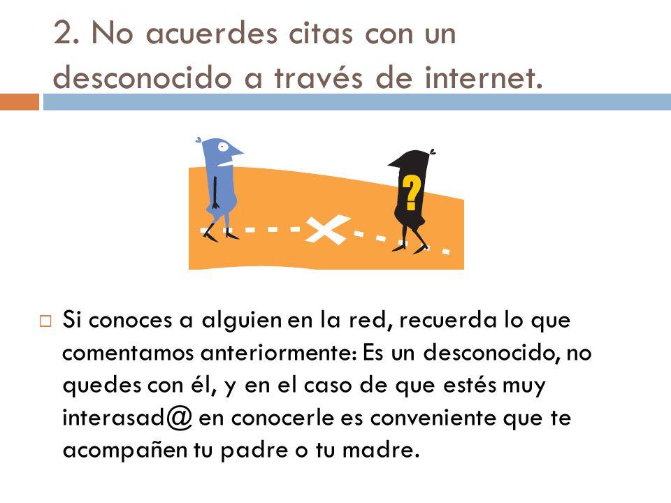 2. No acuerdes citas con un desconocido a través de internet.