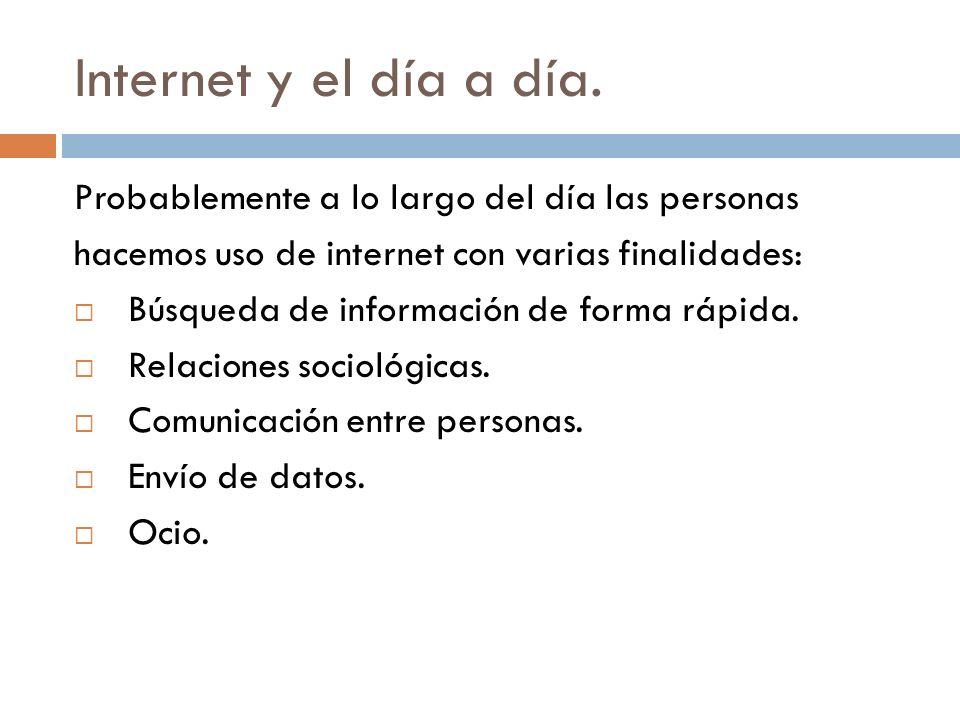 Internet y el día a día. Probablemente a lo largo del día las personas