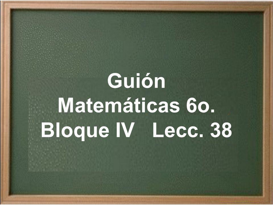 Matemáticas 6o. Bloque IV Lecc. 38