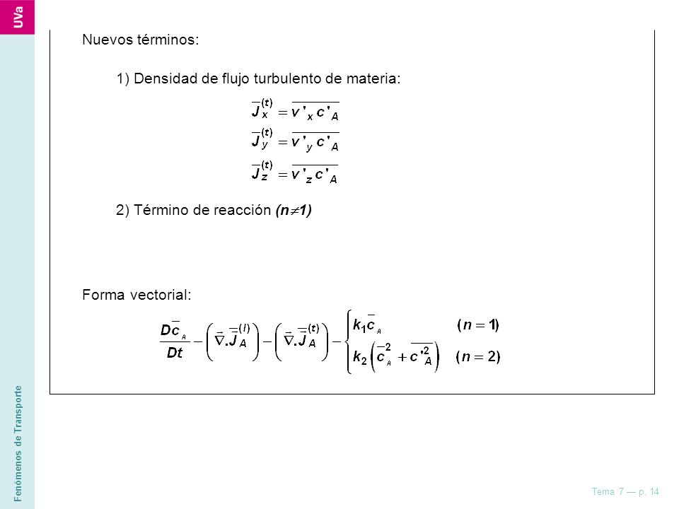 Nuevos términos: 1) Densidad de flujo turbulento de materia: 2) Término de reacción (n1) Forma vectorial: