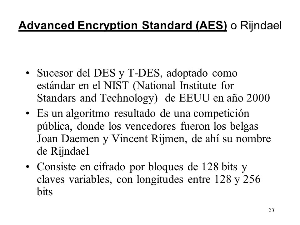 Advanced Encryption Standard (AES) o Rijndael