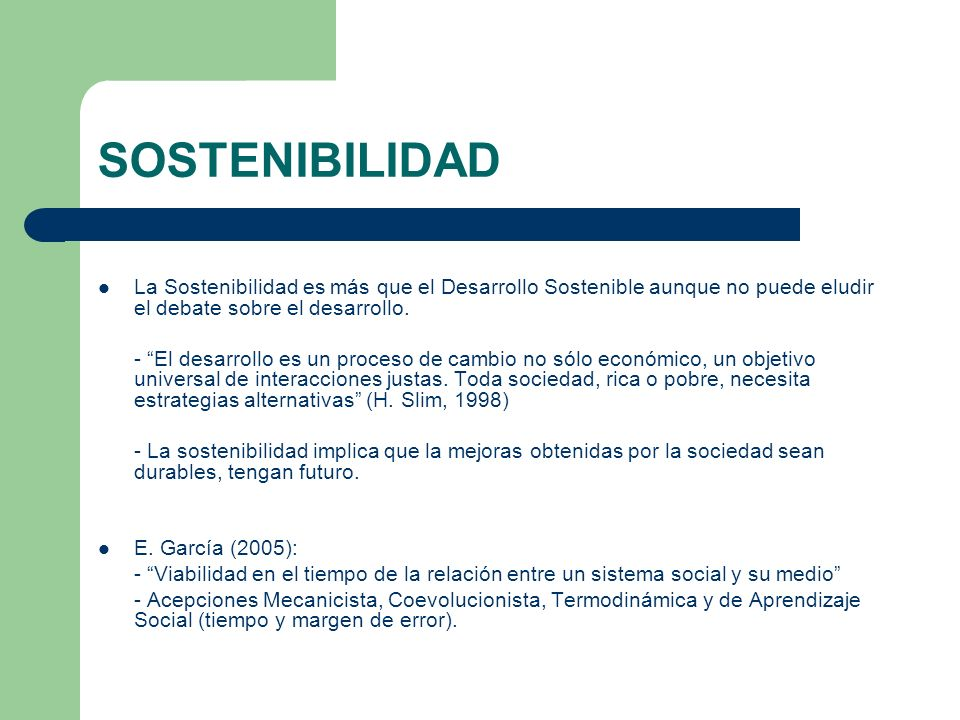 SOSTENIBILIDAD La Sostenibilidad es más que el Desarrollo Sostenible aunque no puede eludir el debate sobre el desarrollo.