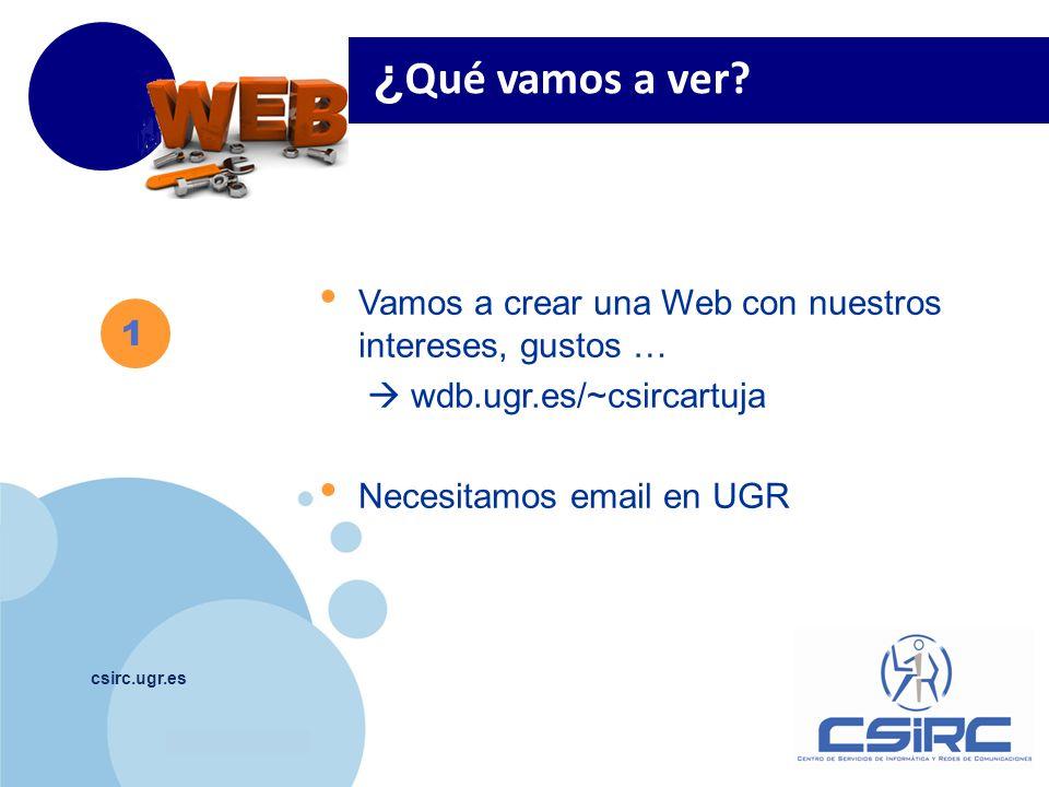 ¿Qué vamos a ver Vamos a crear una Web con nuestros intereses, gustos …  wdb.ugr.es/~csircartuja.