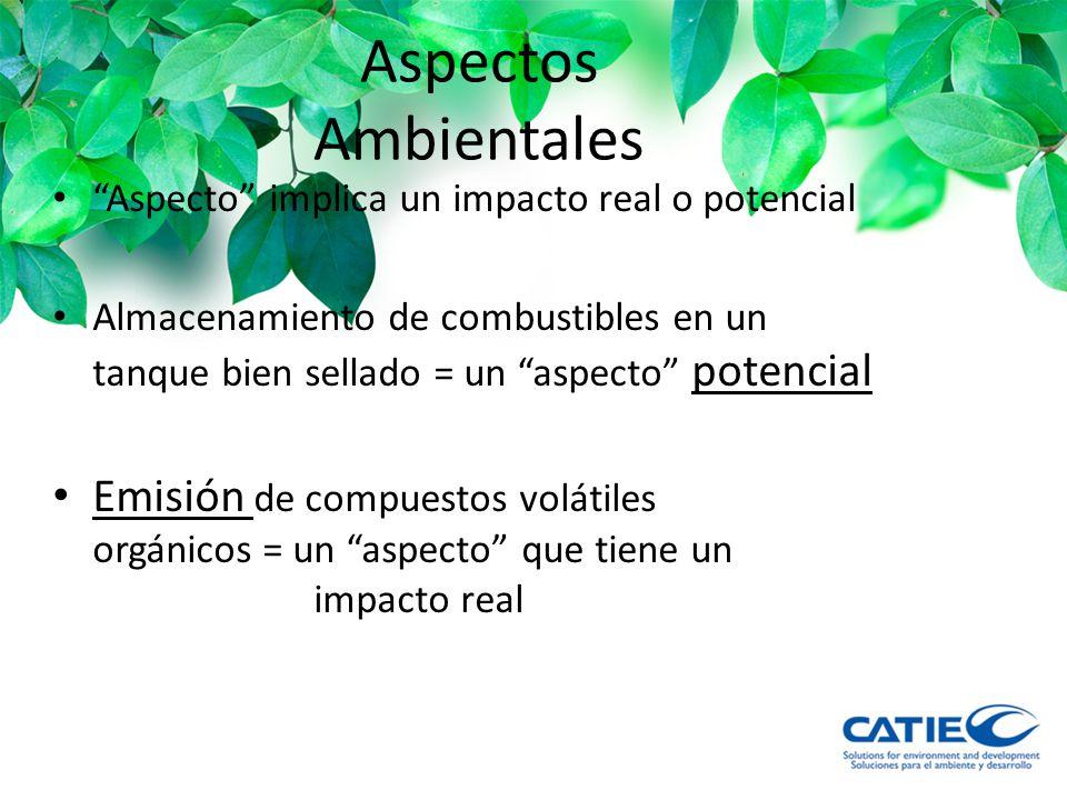 Aspectos Ambientales Aspecto implica un impacto real o potencial.