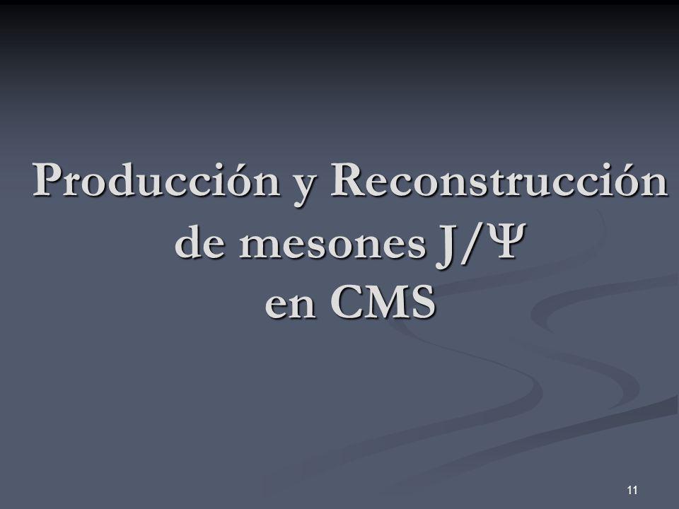 Producción y Reconstrucción de mesones J/ en CMS
