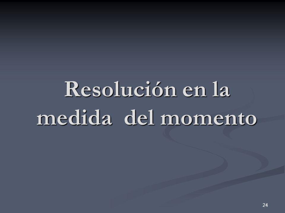 Resolución en la medida del momento