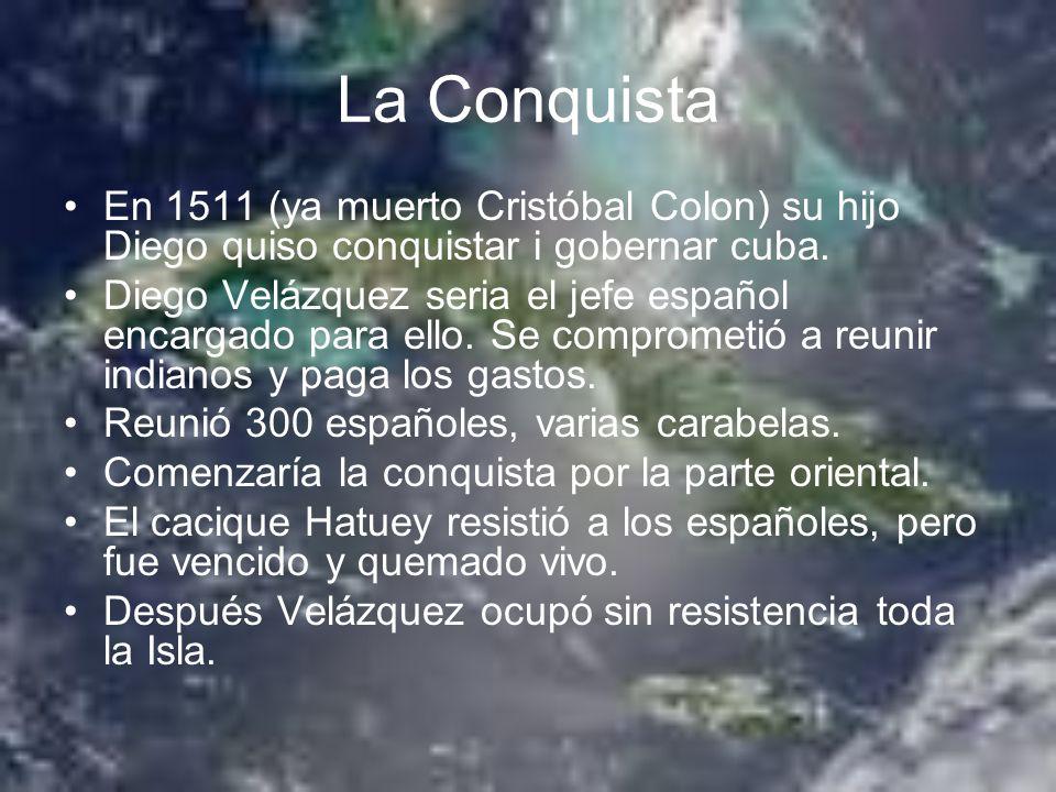 La Conquista En 1511 (ya muerto Cristóbal Colon) su hijo Diego quiso conquistar i gobernar cuba.