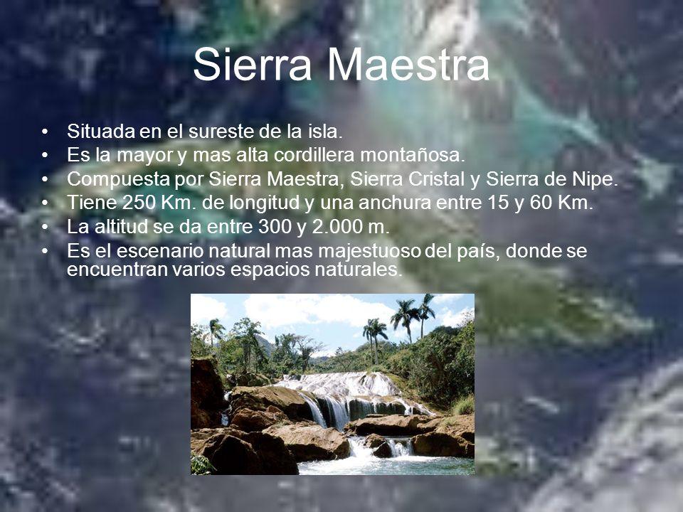 Sierra Maestra Situada en el sureste de la isla.