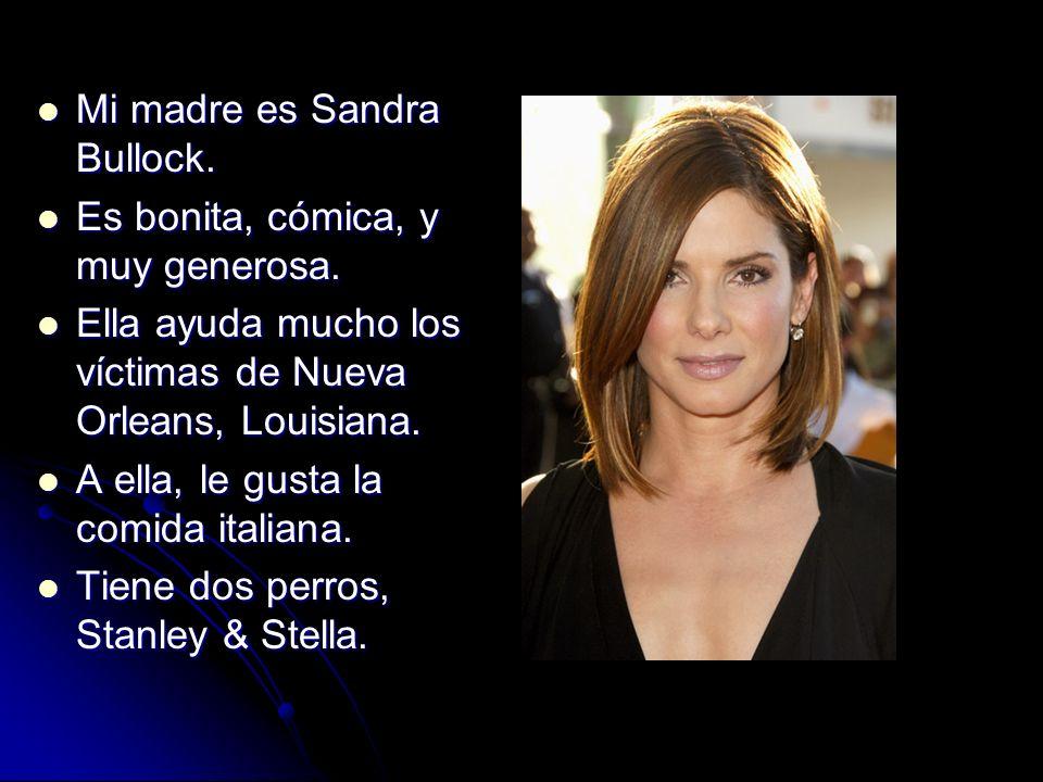 Mi madre es Sandra Bullock.