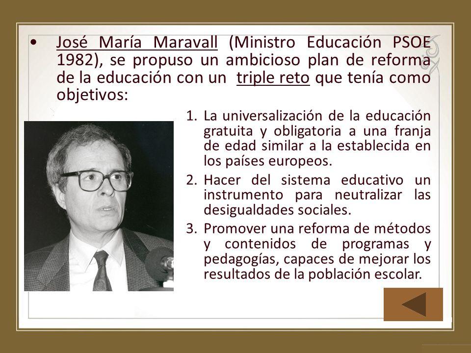 José María Maravall (Ministro Educación PSOE 1982), se propuso un ambicioso plan de reforma de la educación con un triple reto que tenía como objetivos: