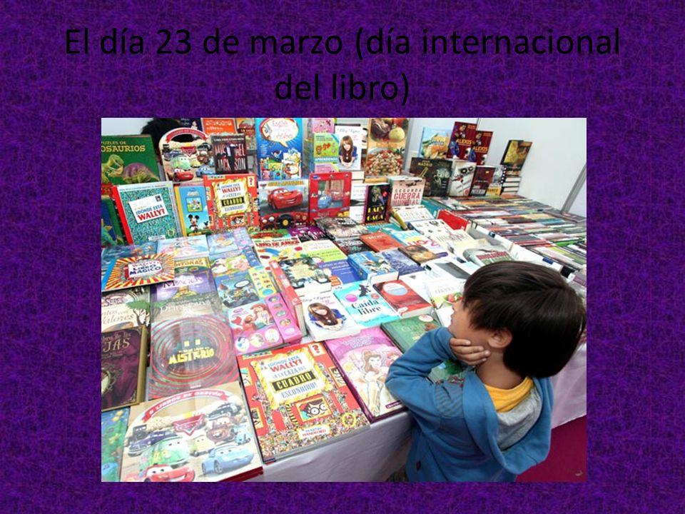 El día 23 de marzo (día internacional del libro)