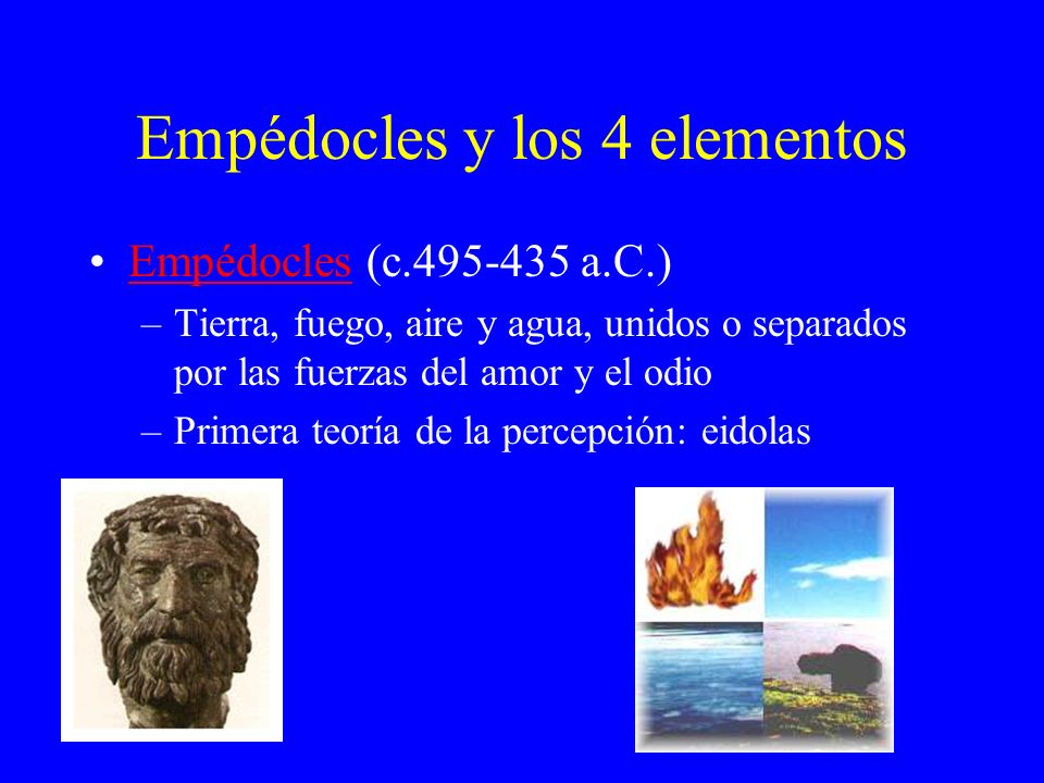 empedocles explanation of the four elements (490– 430 bc) the ancient greek philosopher and poet empedocles originated the idea that all matter is composed of four essential elements—fire, air, water, and earth.