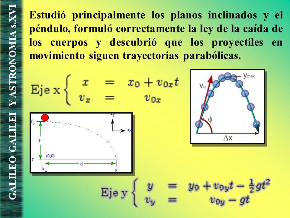 Estudió principalmente los planos inclinados y el péndulo, formuló correctamente la ley de la caída de los cuerpos y descubrió que los proyectiles en movimiento siguen trayectorias parabólicas.