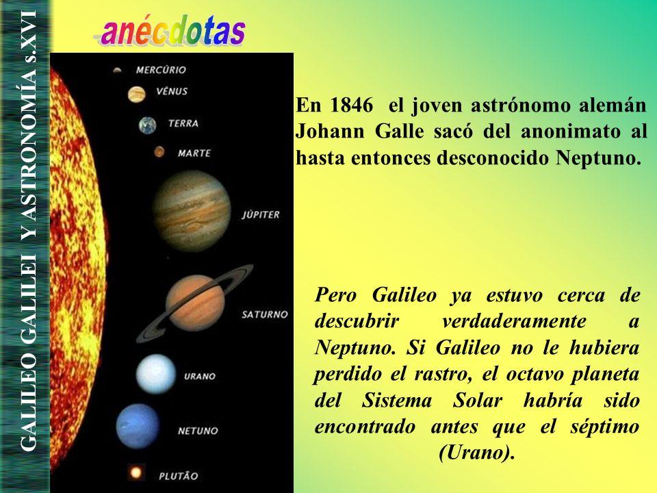anécdotas En 1846 el joven astrónomo alemán Johann Galle sacó del anonimato al hasta entonces desconocido Neptuno.