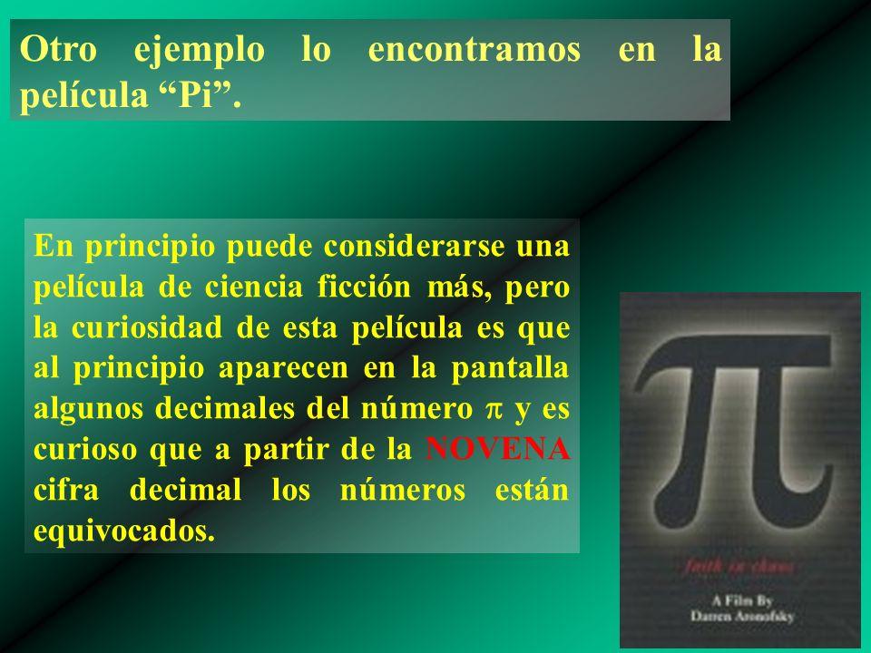 Otro ejemplo lo encontramos en la película Pi .