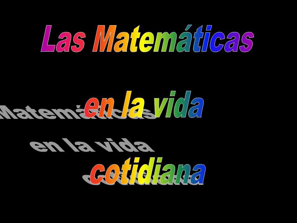 Las Matemáticas en la vida cotidiana