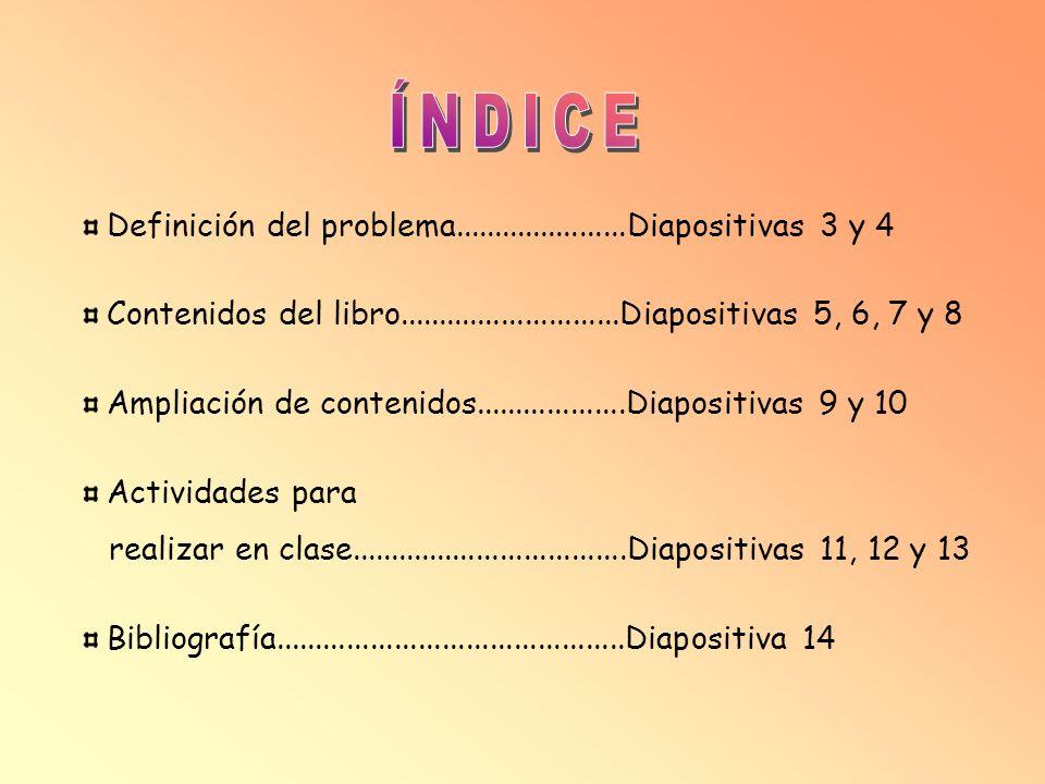 ÍNDICEDefinición del problema......................Diapositivas 3 y 4. Contenidos del libro............................Diapositivas 5, 6, 7 y 8.