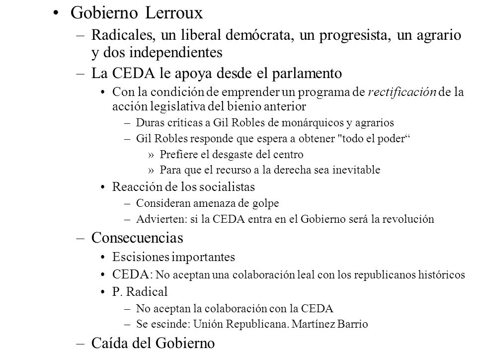 Gobierno Lerroux Radicales, un liberal demócrata, un progresista, un agrario y dos independientes. La CEDA le apoya desde el parlamento.