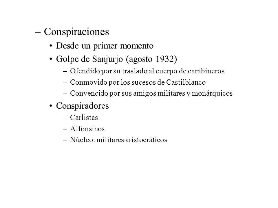 Conspiraciones Desde un primer momento Golpe de Sanjurjo (agosto 1932)