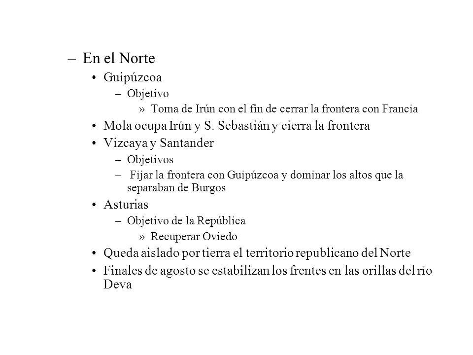 En el Norte Guipúzcoa. Objetivo. Toma de Irún con el fin de cerrar la frontera con Francia. Mola ocupa Irún y S. Sebastián y cierra la frontera.