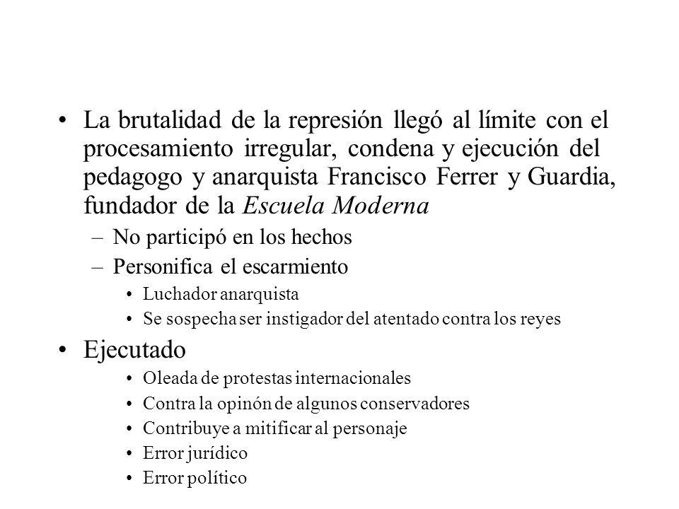La brutalidad de la represión llegó al límite con el procesamiento irregular, condena y ejecución del pedagogo y anarquista Francisco Ferrer y Guardia, fundador de la Escuela Moderna