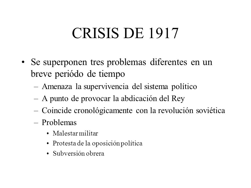 CRISIS DE 1917 Se superponen tres problemas diferentes en un breve periódo de tiempo. Amenaza la supervivencia del sistema político.