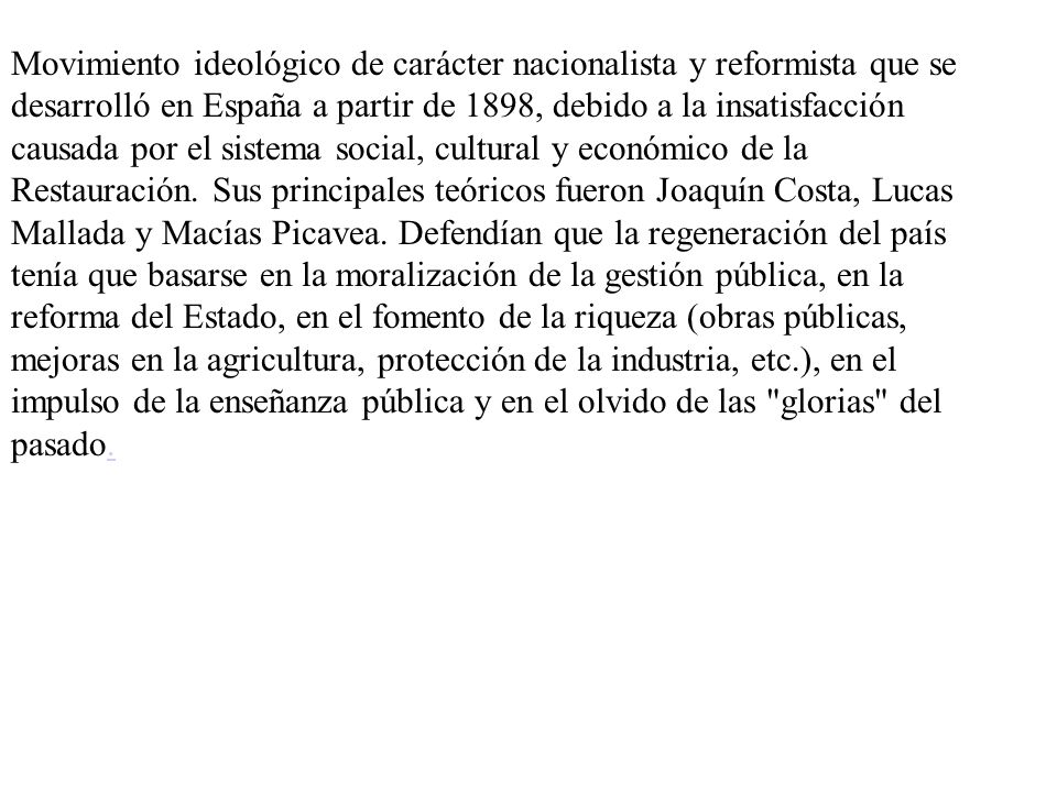 Movimiento ideológico de carácter nacionalista y reformista que se desarrolló en España a partir de 1898, debido a la insatisfacción causada por el sistema social, cultural y económico de la Restauración.