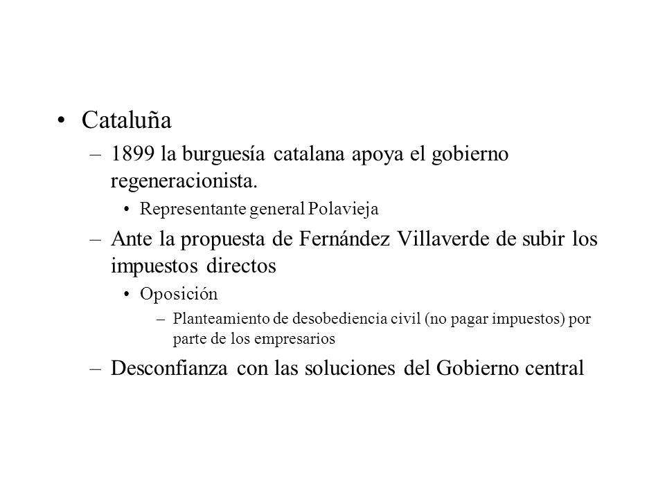 Cataluña 1899 la burguesía catalana apoya el gobierno regeneracionista. Representante general Polavieja.