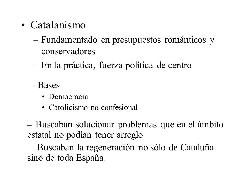Catalanismo Fundamentado en presupuestos románticos y conservadores