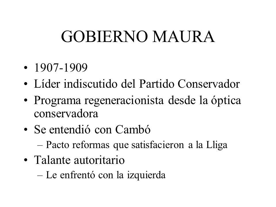 GOBIERNO MAURA 1907-1909 Líder indiscutido del Partido Conservador