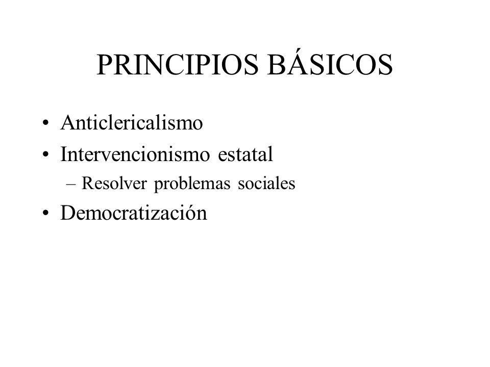 PRINCIPIOS BÁSICOS Anticlericalismo Intervencionismo estatal