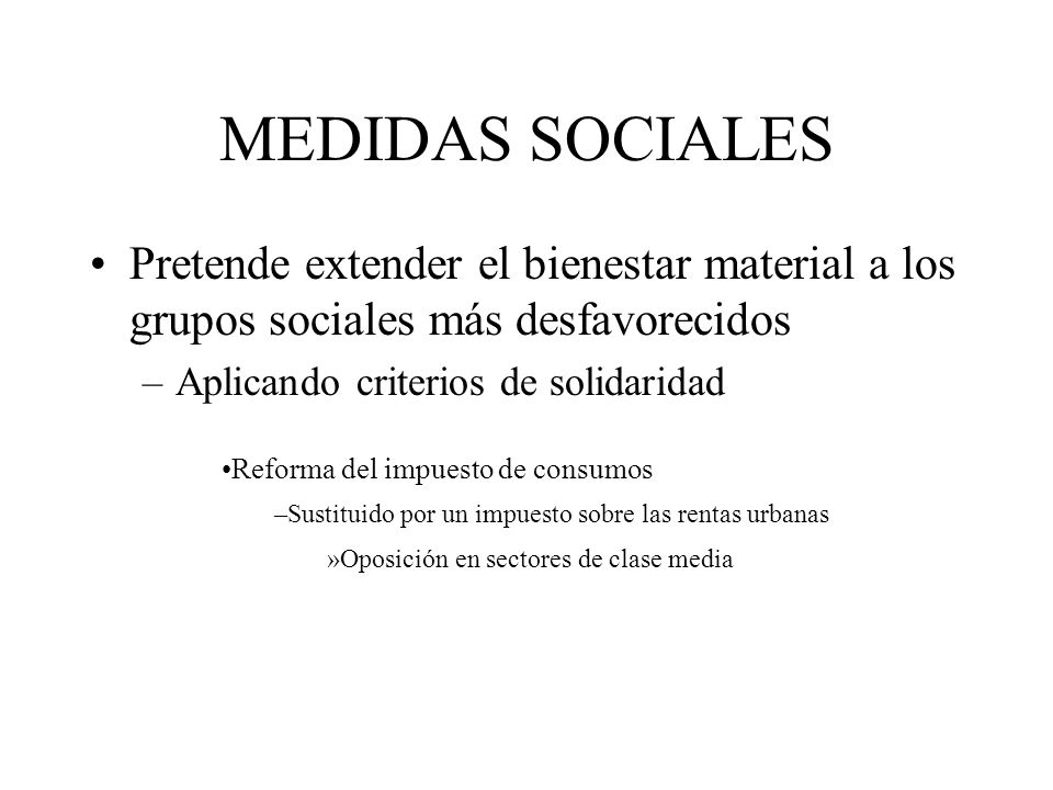 MEDIDAS SOCIALES Pretende extender el bienestar material a los grupos sociales más desfavorecidos. Aplicando criterios de solidaridad.