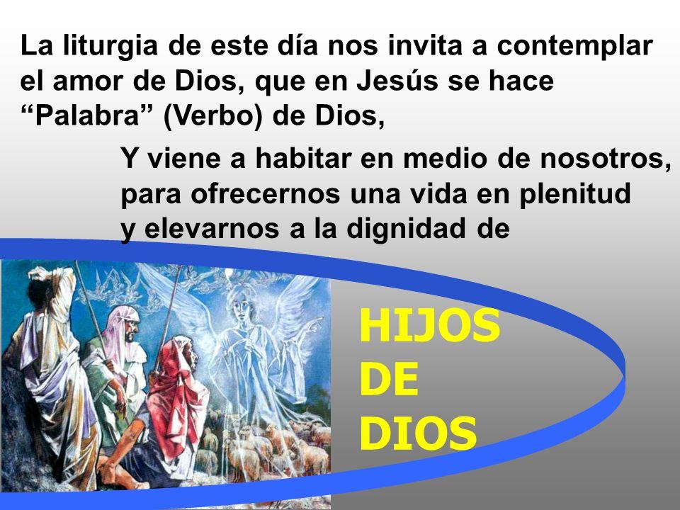 La liturgia de este día nos invita a contemplar el amor de Dios, que en Jesús se hace Palabra (Verbo) de Dios,