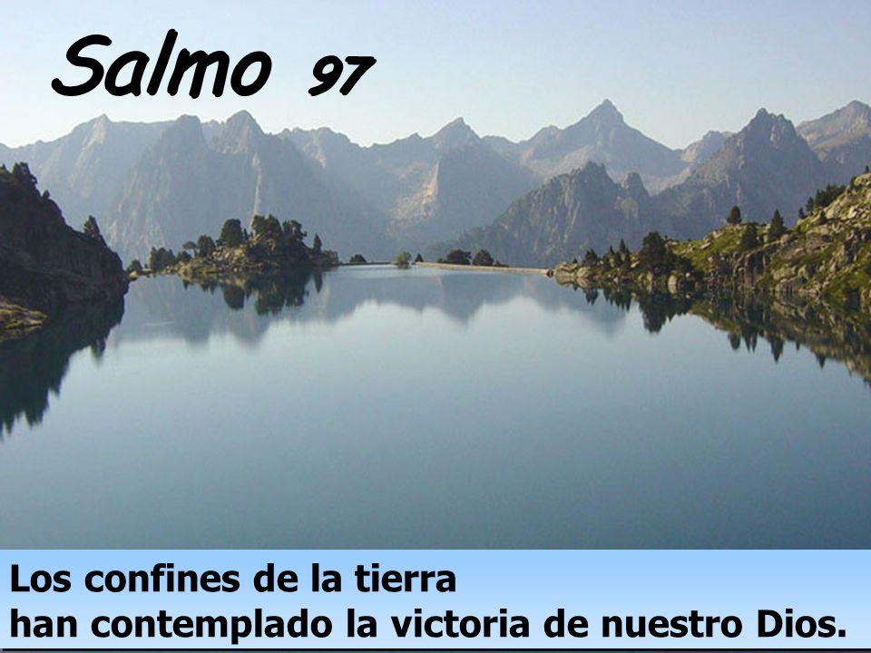 Salmo 97 Los confines de la tierra han contemplado la victoria de nuestro Dios.