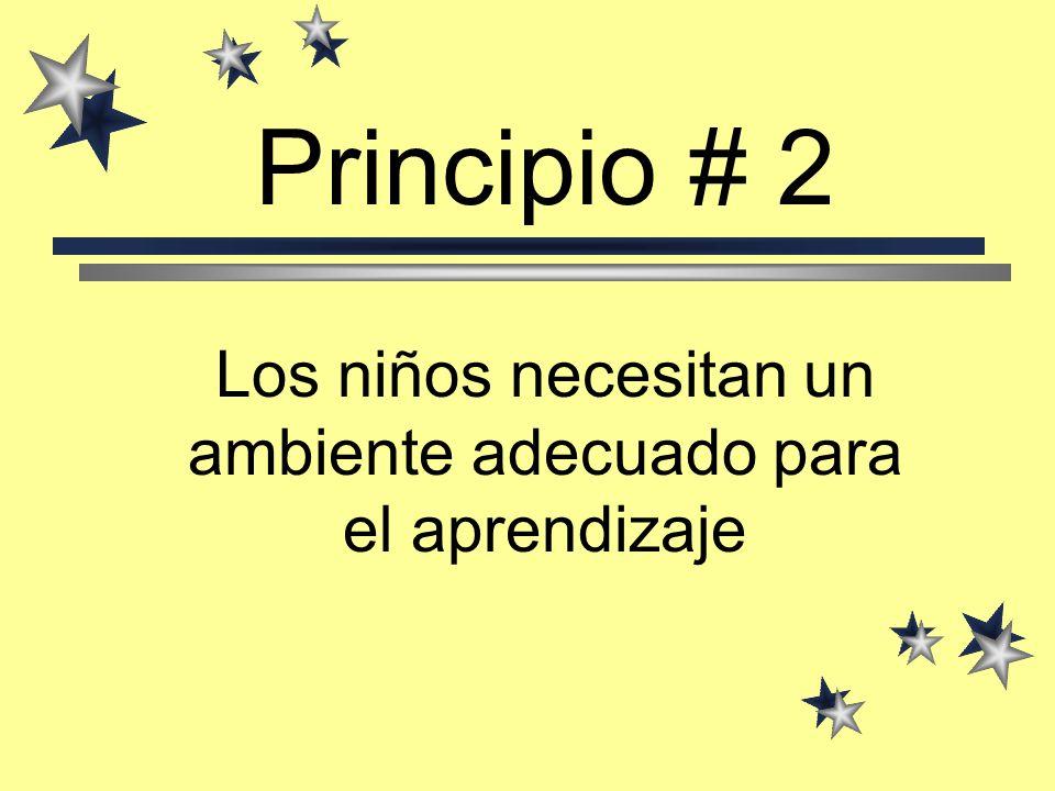 Principio # 2 Los niños necesitan un ambiente adecuado para el aprendizaje