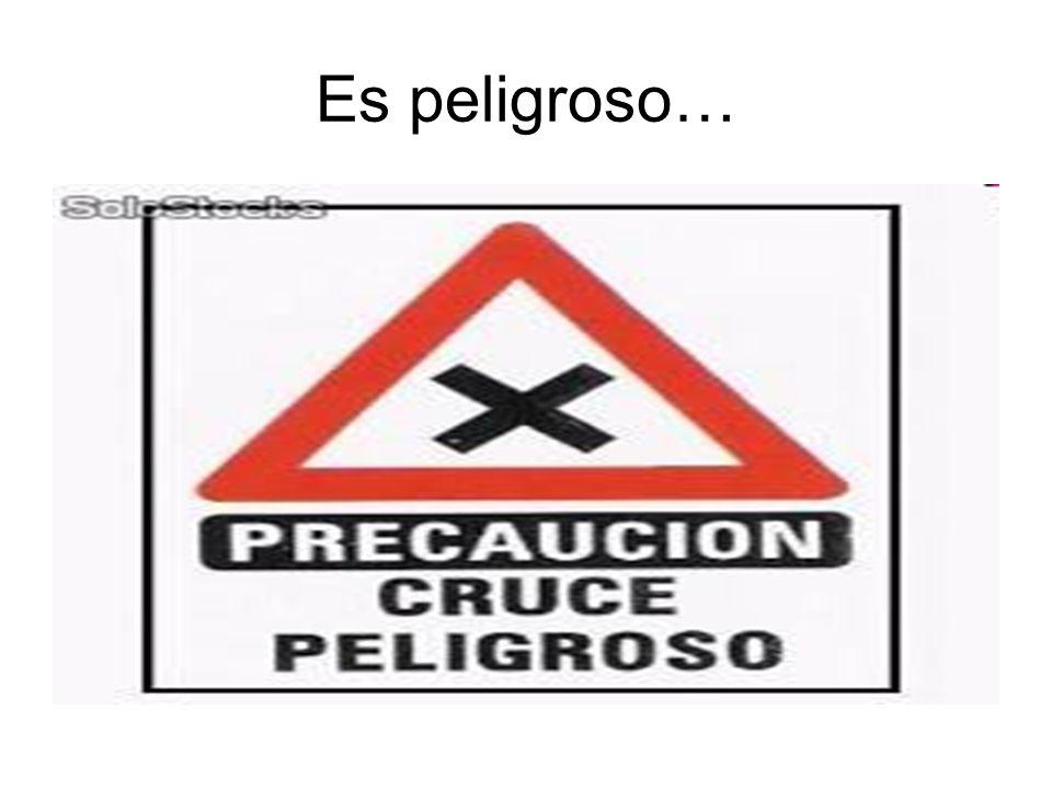 Es peligroso…