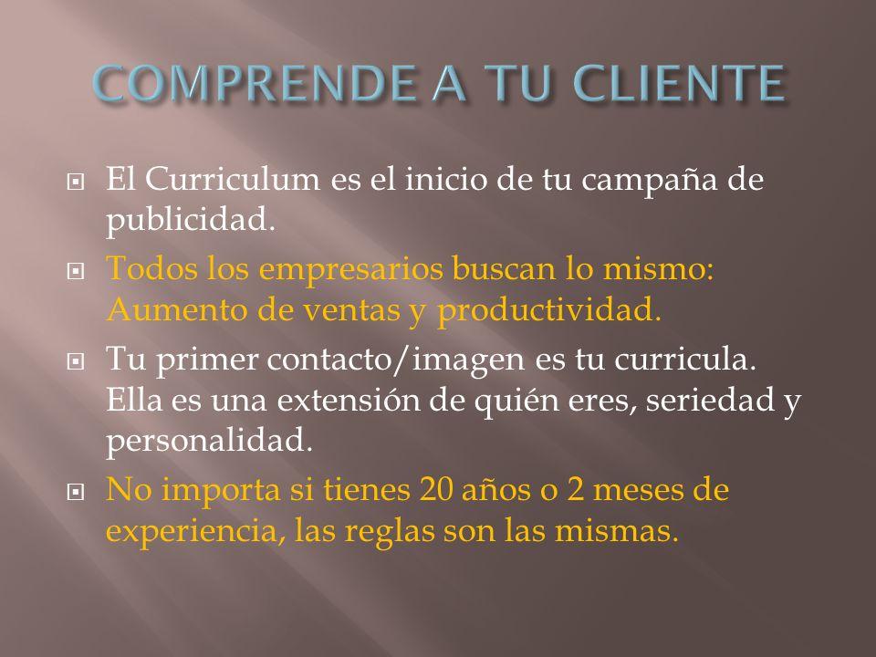 COMPRENDE A TU CLIENTE El Curriculum es el inicio de tu campaña de publicidad.