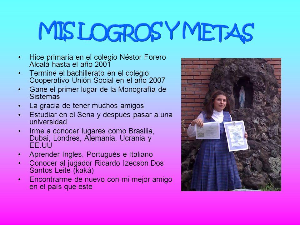 MIS LOGROS Y METAS Hice primaria en el colegio Néstor Forero Alcalá hasta el año 2001.