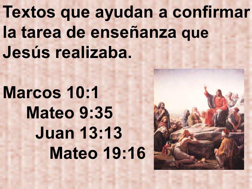 Textos que ayudan a confirmar la tarea de enseñanza que Jesús realizaba.