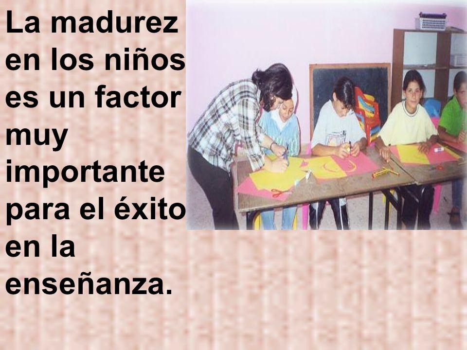 La madurez en los niños es un factor muy importante para el éxito en la enseñanza.